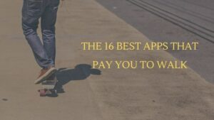 16 Free Apps That Pay You to Walk in 2021