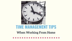 10 Realistic Time Management Tips When Working From Home