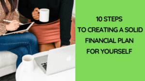 10 Steps to Creating a Solid Financial Plan for Yourself