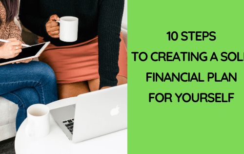 Ten Steps to Creating a Solid Financial Plan For Yourself
