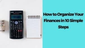 How to Organize Your Finances in 10 Simple Steps