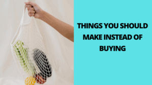 21 Things You Should Make Instead of Buying