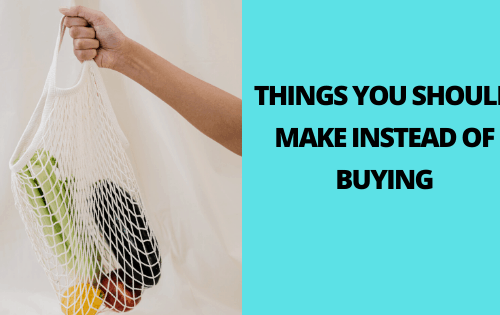 Things You Should Make Instead of Buying