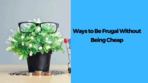 5 Ways To Be Frugal Without Being Cheap