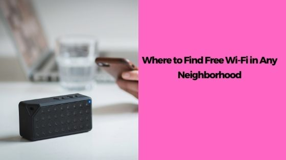 Where to Find Free Wi-Fi in Any Neighborhood