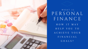 What is personal finance and how it may help you to achieve your financial goals.