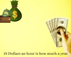18 Dollars An Hour Is How Much A Year? Can You Live On It?